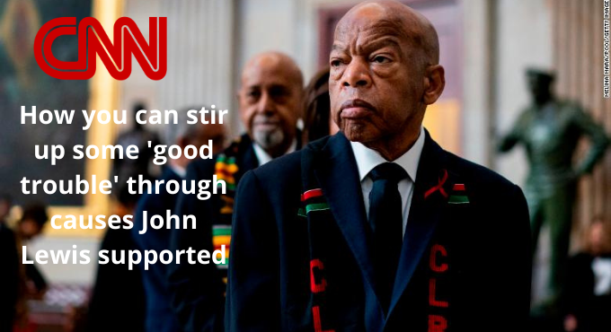 John Lewis stands in the foreground with the text CNN: How you can stir up some 'good trouble' through causes John Lewis supported